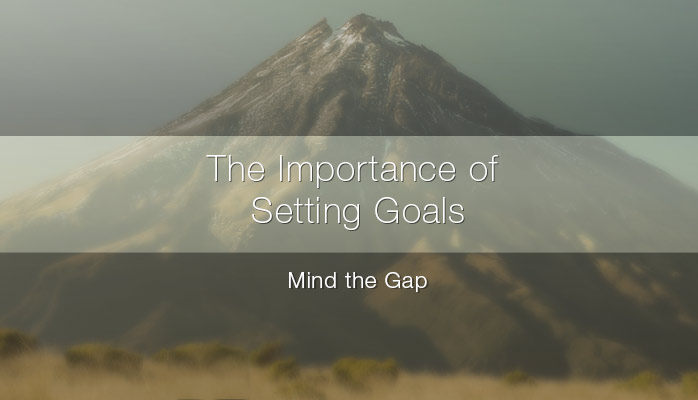 The importance of Setting Goals - Mind the Gap!