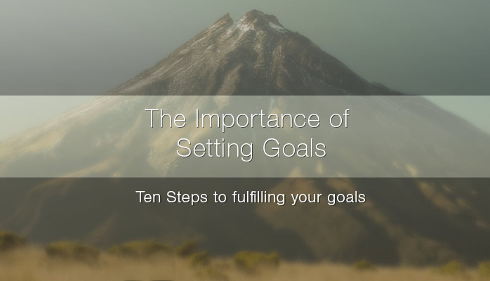 Ten Steps to fulfilling your Goals